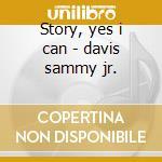 Story, yes i can - davis sammy jr. cd musicale di Sammy davis jr. (4 cd)