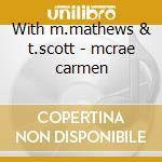 With m.mathews & t.scott - mcrae carmen cd musicale di Carmen Mcrae