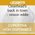 Cleanhead's back in town - vinson eddie cd musicale di Vinson Eddie