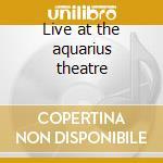 Live at the aquarius theatre cd musicale di Doors
