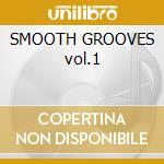 SMOOTH GROOVES vol.1 cd musicale di ARTISTI VARI
