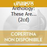 ANTHOLOGY: THESE ARE... (2CD) cd musicale di Carly Simon