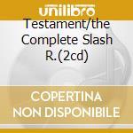 TESTAMENT/THE COMPLETE SLASH R.(2CD) cd musicale di BLASTERS