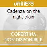 Cadenza on the night plain cd musicale