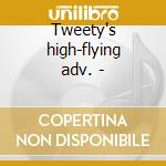 Tweety's high-flying adv. - cd musicale di Titti & gatto silvestro