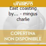 East coasting by... - mingus charlie cd musicale