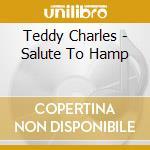 Teddy Charles - Salute To Hamp cd musicale di Teddy Charles
