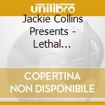 Jackie Collins Presents - Lethal Seduction cd musicale di Jackie collins presents