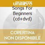 SONGS FOR BEGINNERS (CD+DVD) cd musicale di NASH GRAHAM