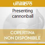 Presenting cannonball cd musicale di Cannonball Adderley