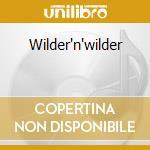 Wilder'n'wilder cd musicale