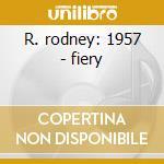 R. rodney: 1957 - fiery cd musicale di Rodney Red