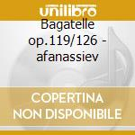 Bagatelle op.119/126 - afanassiev cd musicale di Beethoven