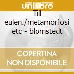 Till eulen./metamorfosi etc - blomstedt cd musicale di R. Strauss
