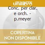 Conc. per clar. e orch. - p.meyer cd musicale di Meyer p. -vv.aa.
