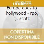Europe goes to hollywood - rpo, j. scott cd musicale di Artisti Vari
