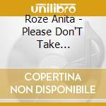 Roze Anita - Please Don'T Take Everything cd musicale di Anita Roze