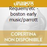 Requiem/etc - boston early music/parrott cd musicale di Wolfgang Amadeus Mozart