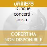Cinque concerti - solisti italiani cd musicale di Vivaldi