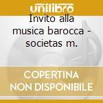 Invito alla musica barocca - societas m. cd musicale di Artisti Vari