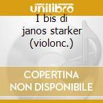I bis di janos starker (violonc.) cd musicale di Starker j. -vv.aa.