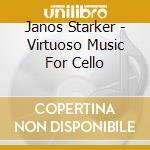 Janos Starker - Virtuoso Music For Cello cd musicale di Starker j. -vv.aa.