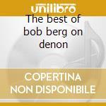 The best of bob berg on denon cd musicale di Bob Berg