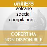 Volcano special compilation vol.3 cd musicale di Artisti Vari
