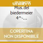 Mus.del biedermeier 4^- biedermeier ens cd musicale di Artisti Vari