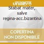 Stabat mater, salve regina-acc.bizantina cd musicale di Pergolesi/feo