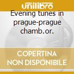 Evening tunes in prague-prague chamb.or. cd musicale di Artisti Vari