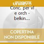 Conc. per vl e orch - belkin (vl),r.p.o. cd musicale di Sibelius/bruch