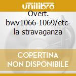 Overt. bwv1066-1069/etc- la stravaganza cd musicale di Johann Sebastian Bach