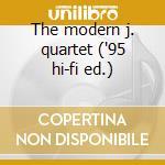 The modern j. quartet ('95 hi-fi ed.) cd musicale di Modern j. quartet