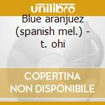 Blue aranjuez (spanish mel.) - t. ohi cd musicale di Artisti Vari