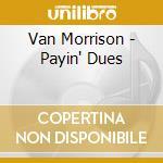 Payin dues cd musicale di Van Morrison