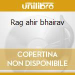 Rag ahir bhairav cd musicale di Artisti Vari