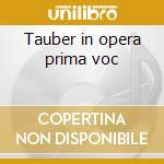 Tauber in opera prima voc cd musicale di Artisti Vari