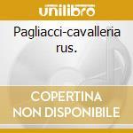 Pagliacci-cavalleria rus. cd musicale di Artisti Vari