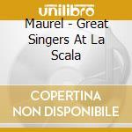 Maurel - Great Singers At La Scala cd musicale di Artisti Vari