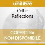 CELTIC REFLECTIONS cd musicale di WHELAN JOHN