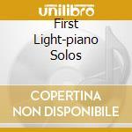 FIRST LIGHT-PIANO SOLOS cd musicale di ARTISTI VARI