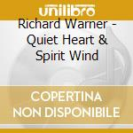 QUIET HEART/SPIRIT WIND cd musicale di WARNER RICHARD
