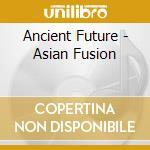 ASIAN FUSION cd musicale di ANCIENT FUTURE