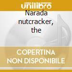 Narada nutcracker, the cd musicale di Artisti Vari