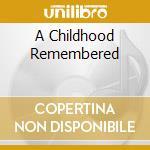 A CHILDHOOD REMEMBERED cd musicale di ARTISTI VARI