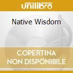 NATIVE WISDOM cd musicale di ARTISTI VARI