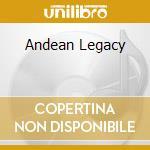 ANDEAN LEGACY cd musicale di ARTISTI VARI