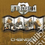 Rugged - Changes cd musicale di Rugged