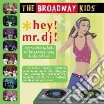 Broadway Kids - Hey! Mr.dj! cd musicale di Kids Broadway